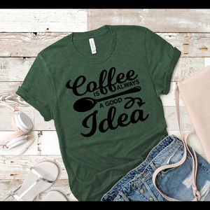 Coffee is Always a Good Idea Cute T Shirt
